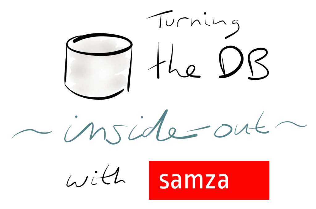 Turning the database inside-out with Apache Samza