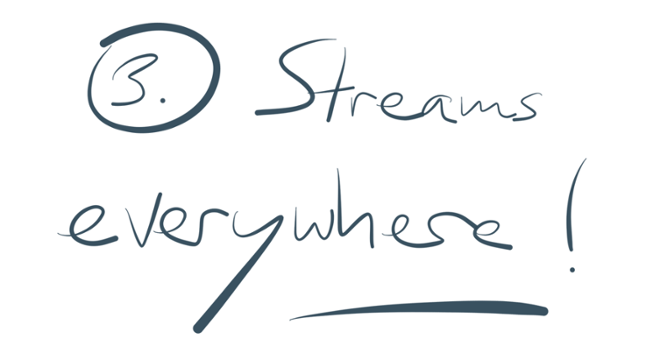 Reason 3: Streams everywhere!