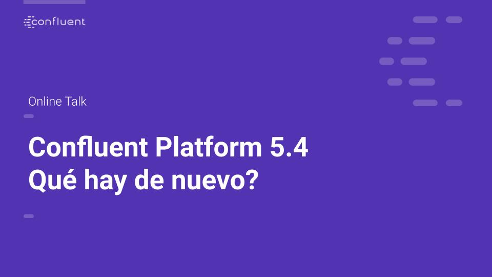 Confluent Platform 5.4 – Qué hay de nuevo?