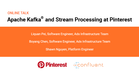 Apache Kafka ® and Stream Processing at Pinterest