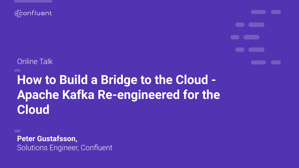 How to Build a Bridge to the Cloud – Apache Kafka Re-engineered for the Cloud