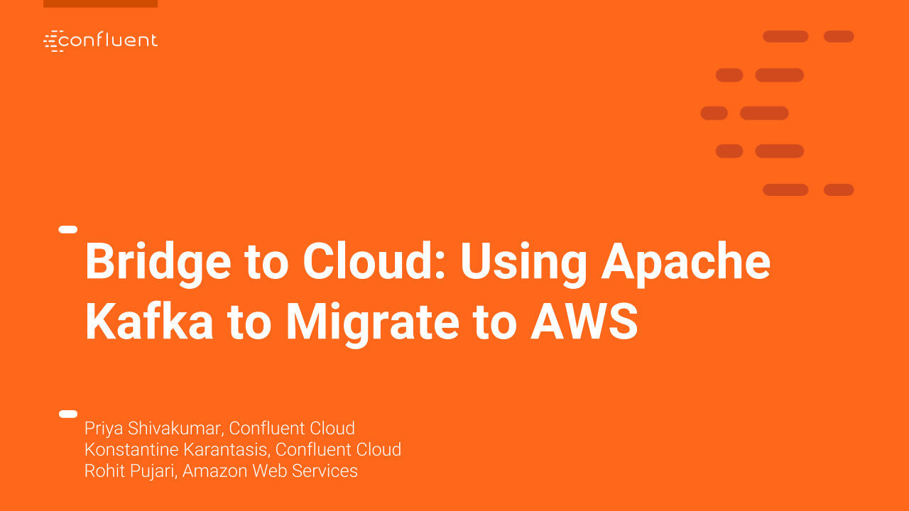 Bridge to Cloud: Using Apache Kafka to Migrate to AWS