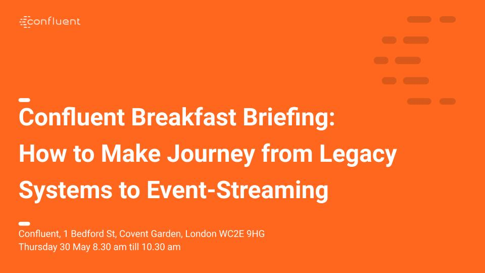 Confluent Breakfast Briefing: How to Make Journey from Legacy Systems to Event-Streaming