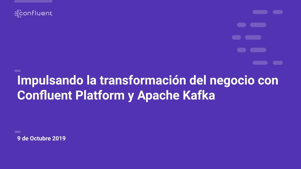 Impulsando la transformación del negocio con Confluent Platform y Apache Kafka
