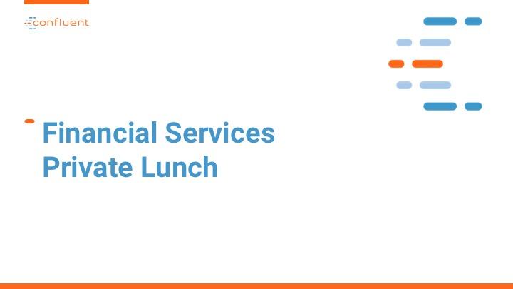 Financial Services Roundtable at Kafka Summit