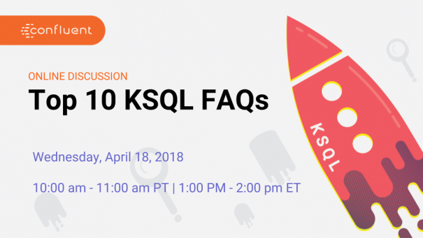 Top 10 FAQs for KSQL, Streaming SQL for Apache Kafka ®