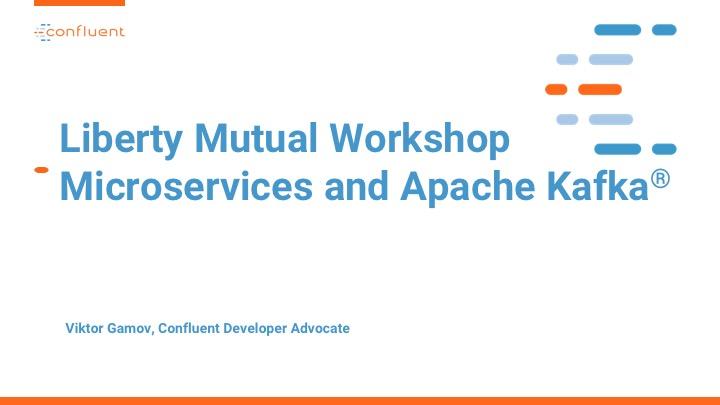 Liberty Mutual Workshop Microservices and Apache Kafka ®