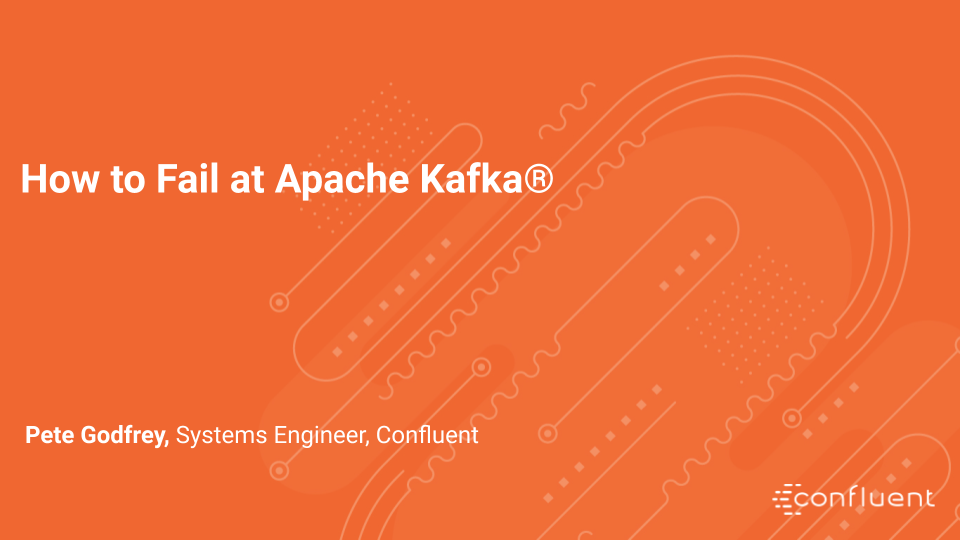 How to Fail at Apache Kafka®