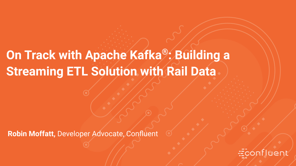 On Track with Apache Kafka: Building a Streaming ETL Solution with Rail Data