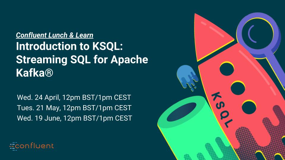 Introduction to KSQL: Streaming SQL for Apache Kafka®