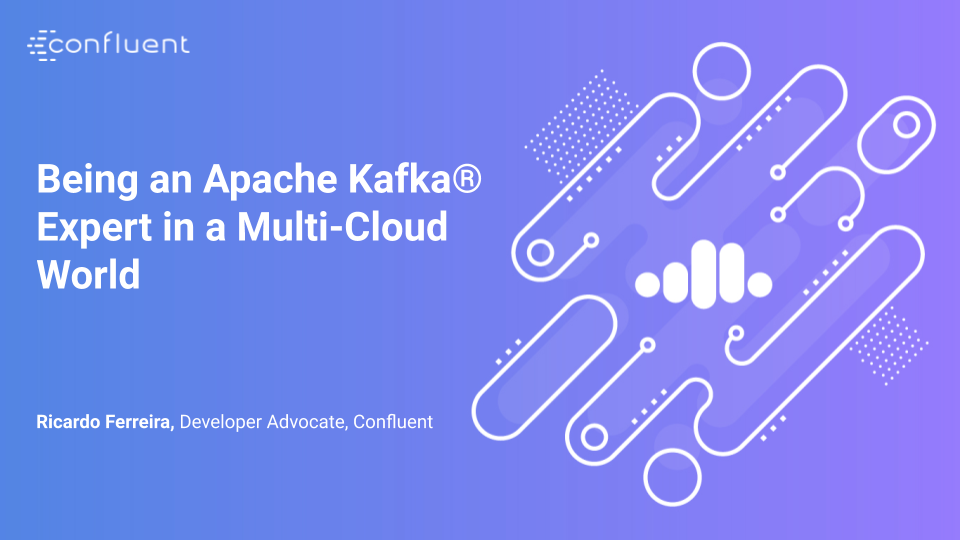 Being an Apache Kafka® Expert in a Multi-Cloud World