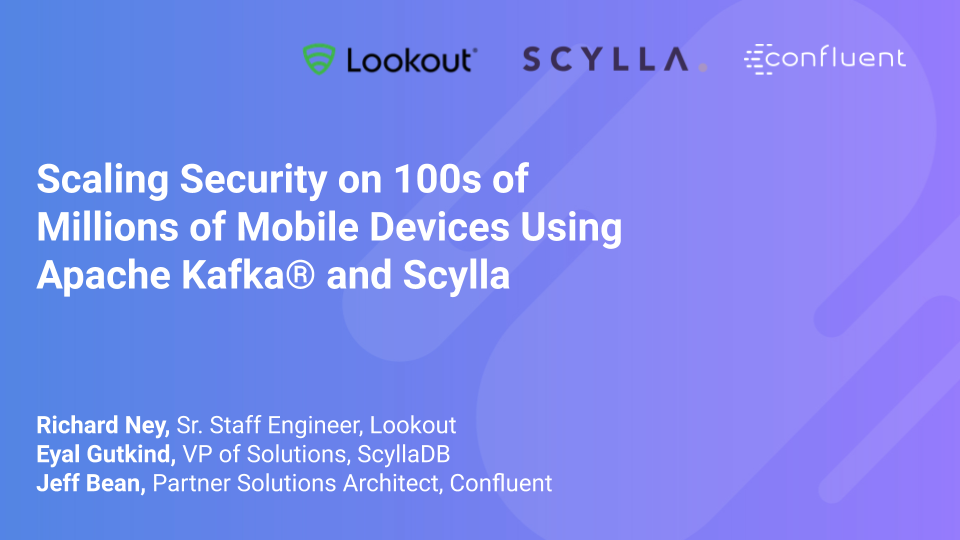 Scaling Security on 100s of Millions of Mobile Devices Using Apache Kafka® and Scylla