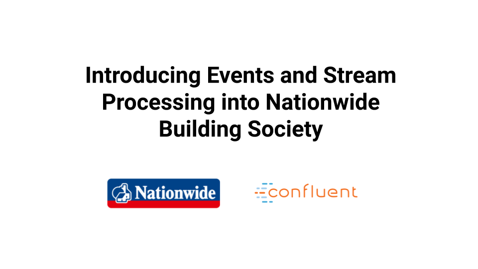 Introducing Events and Stream Processing into Nationwide Building Society