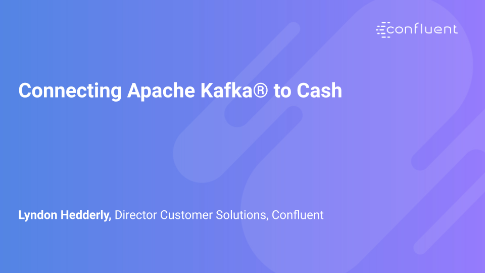 Connecting Apache Kafka® to Cash