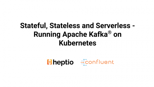 Stateful, Stateless and Serverless – Running Apache Kafka ® on Kubernetes