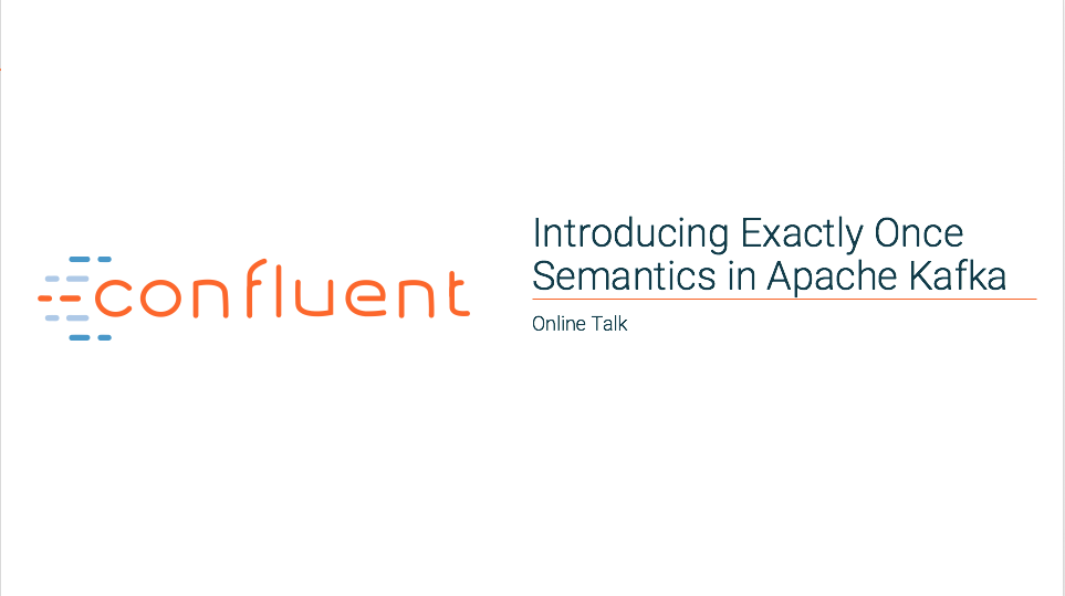 Introducing Exactly Once Semantics in Apache Kafka ®