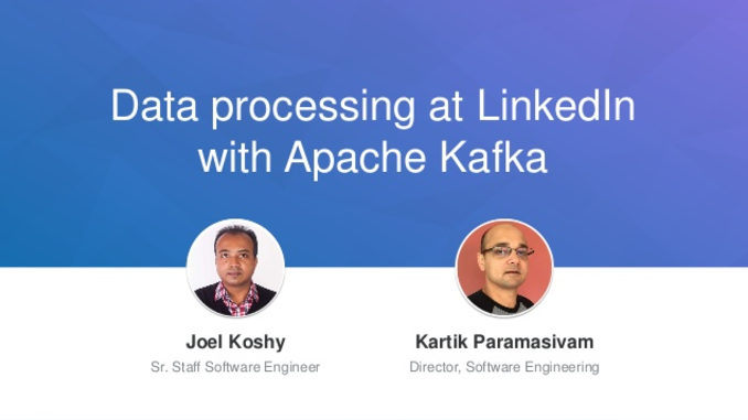 Data Processing at LinkedIn with Apache Kafka