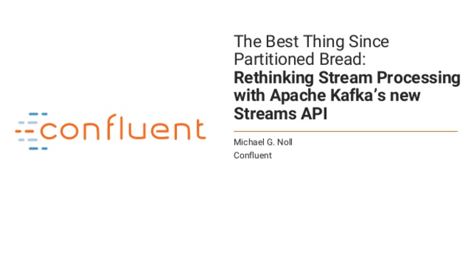 The Best Thing Since Partitioned Bread: Rethinking Stream Processing with Apache Kafka's new Streams API