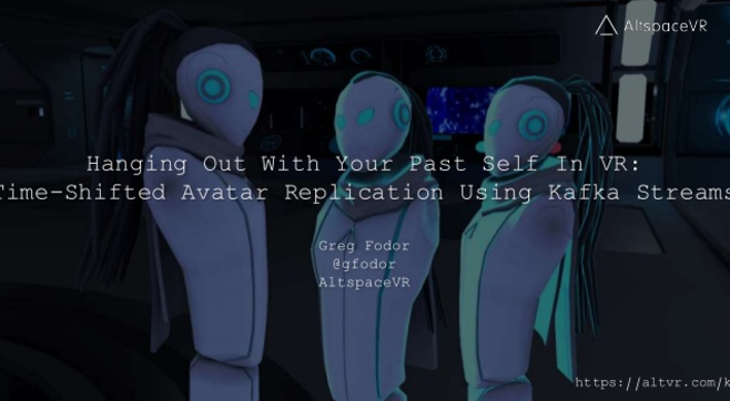 Hanging Out With Your Past Self In VR: Time-Shifted Avatar Replication Using Kafka Streams