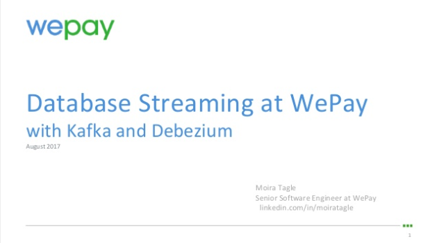 Database Streaming At WePay With Kafka and Debezium