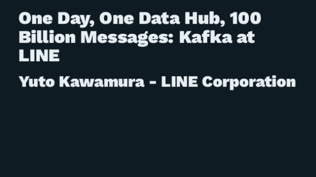 One Day, One Data Hub, 100 Billion Messages: Kafka at LINE
