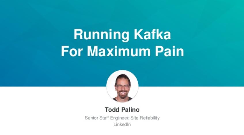 Running Kafka for Maximum Pain