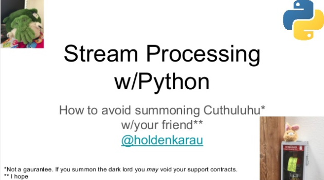 Streaming Processing in Python – 10 ways to avoid summoning Cuthulu