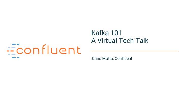 Kafka 101: A Confluent Virtual Tech Talk with Chris Matta