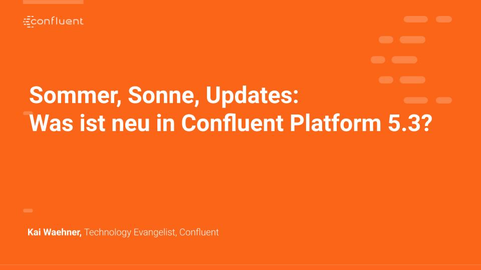 Sommer, Sonne, Updates: Was ist neu in Confluent Platform 5.3?