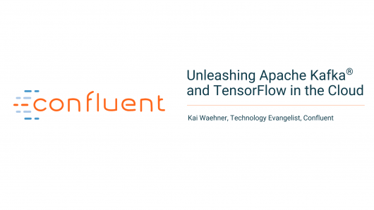 Unleashing Apache Kafka ® and TensorFlow in the Cloud