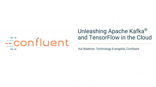 Unleashing Apache Kafka ®  and TensorFlow in the Cloud