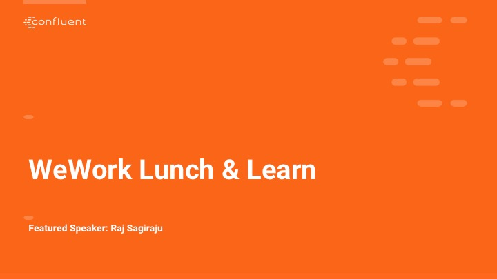 WeWork Lunch and Learn Hosted by Confluent