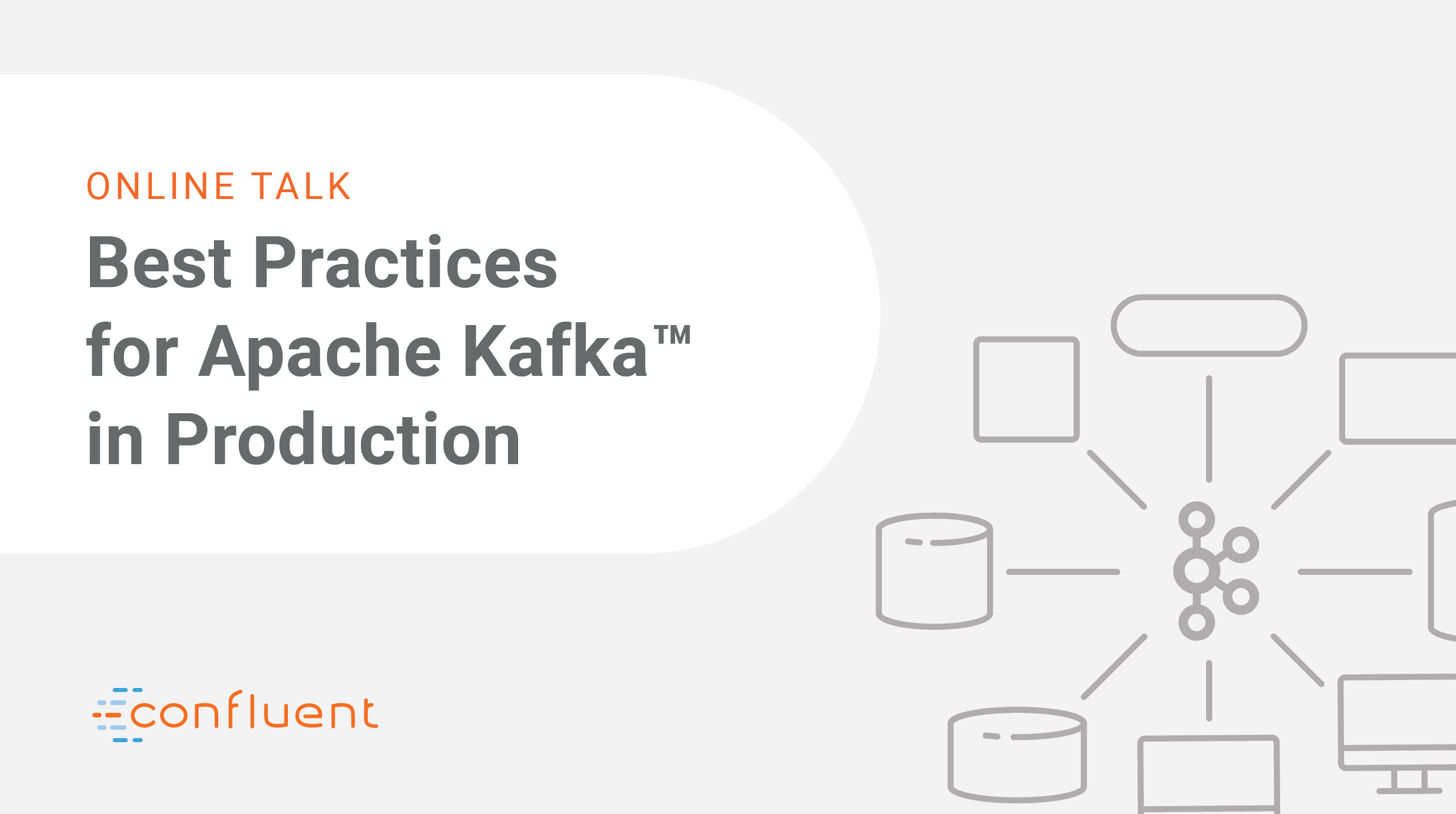Best Practices for Apache Kafka ® in Production: Confluent Online Talk Series