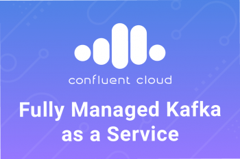 Confluent Cloud: Full Managed Kafka as a Service