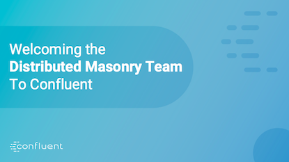 Welcoming the Distributed Masonry Team to Confluent