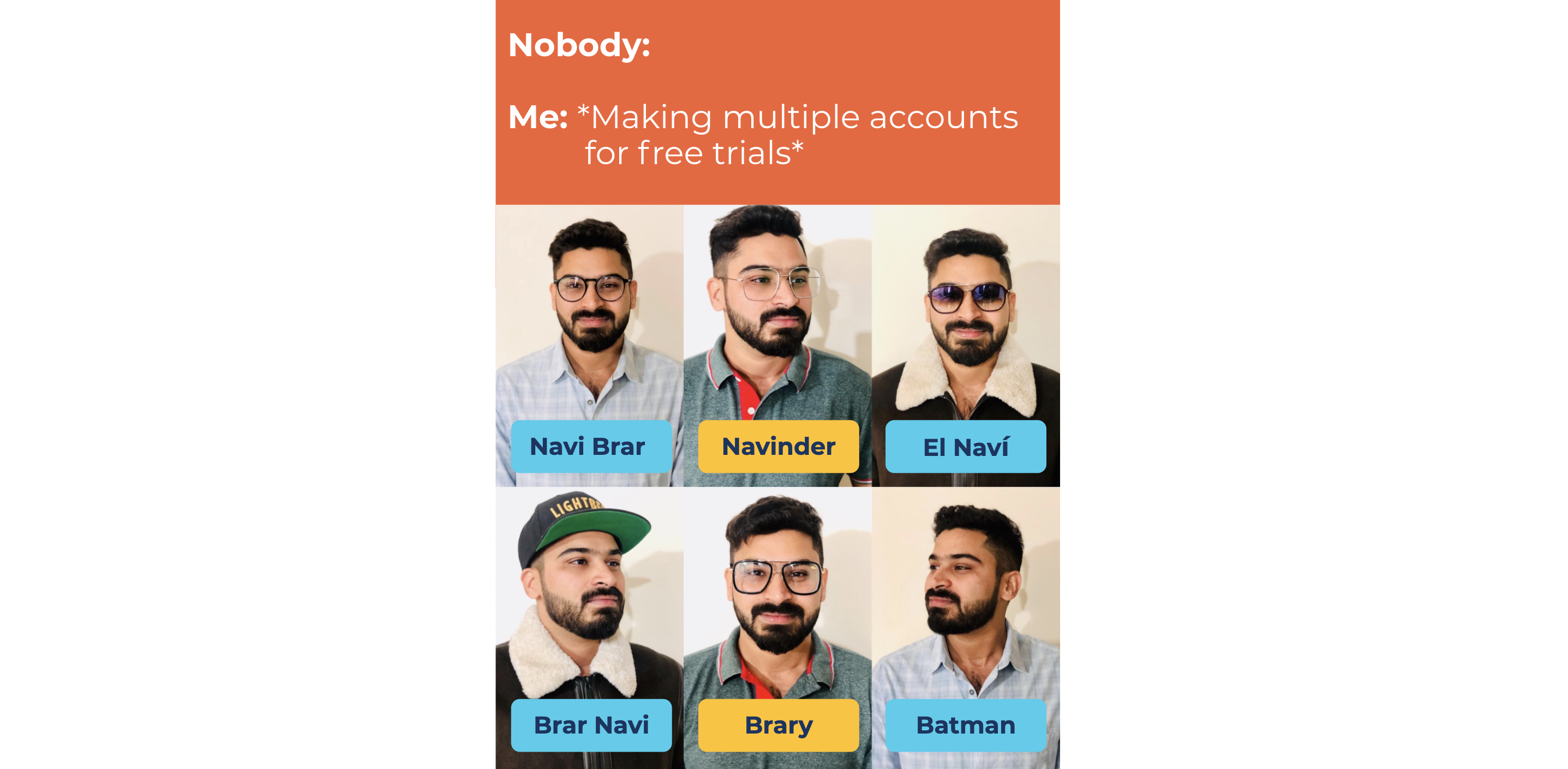 Nobody: | Me: *Making multiple accounts for free trials*
