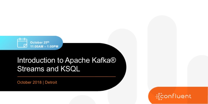 Introduction to Apache Kafka® Streams and KSQL – Detroit