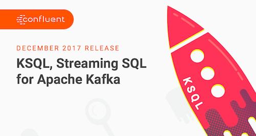 KSQL December Release: Streaming SQL for Apache Kafka