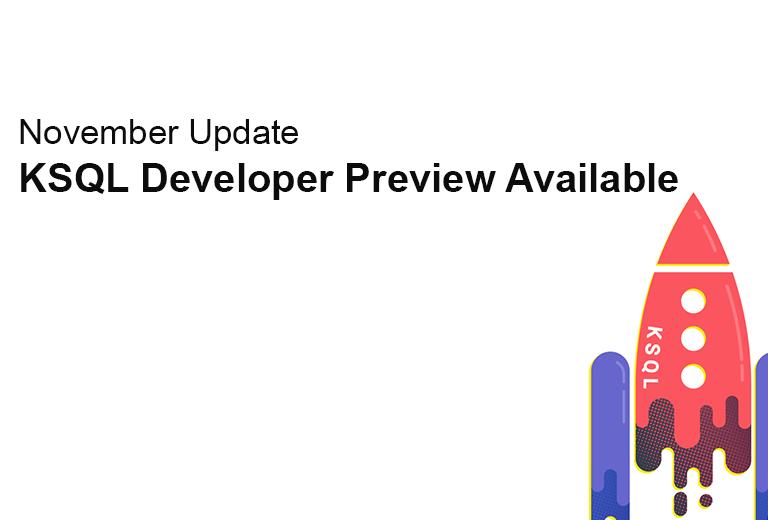 November Update of KSQL Developer Preview Available