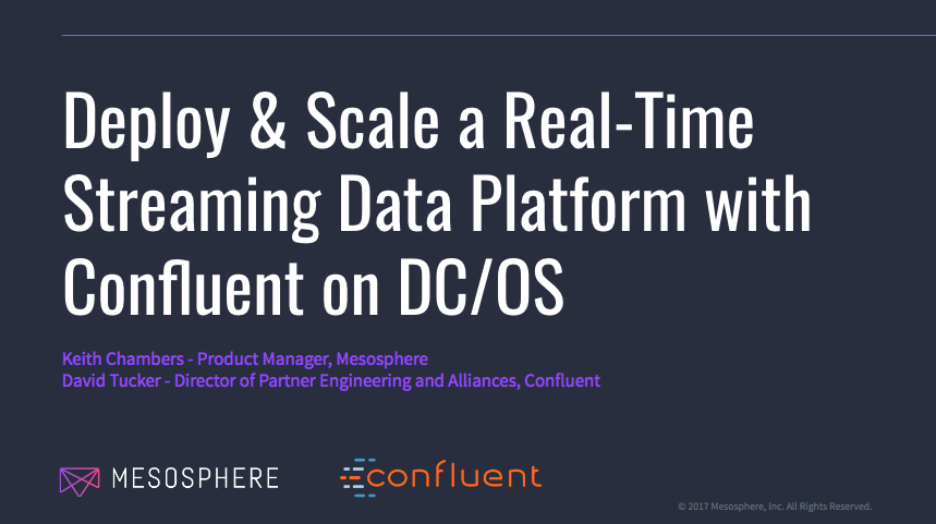 Deploy and Scale a Real-Time Streaming Data Platform with Confluent on DC/OS
