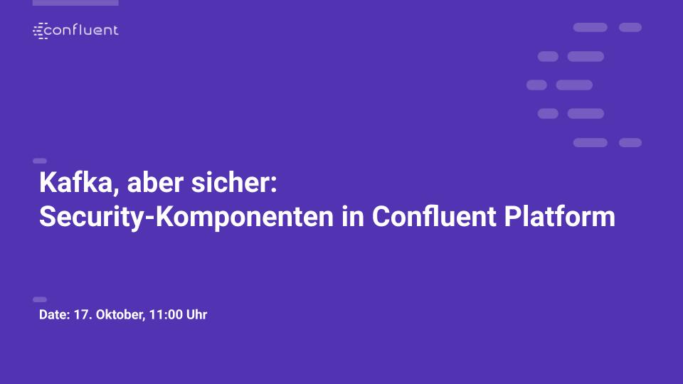 Kafka, aber sicher: Security-Komponenten in Confluent Platform