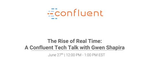 The Rise of Real Time: A Confluent Virtual Tech Talk with Gwen Shapira